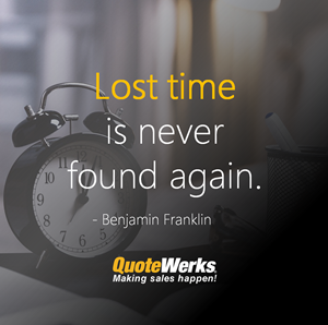 Lost Time is never found - Save time and money with QuoteWerks - Sale Quoting Software