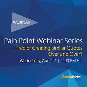 Pain Point Webinar Series:  Tired of Creating Similar Quotes Over and Over?