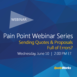 Pain Point Webinar Series:  Sending Quotes & Proposals Full of Errors?