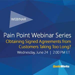 Pain Point Webinar Series: Obtaining Signed Agreements from Customers Taking Too Long?