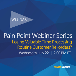 Pain Point Webinar Series: Are You Losing Valuable Time Processing Routine Customer Re-orders?