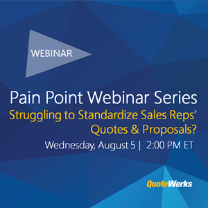 Pain Point Webinar Series: Struggling to Standardize Sales Reps' Quotes and Proposals?