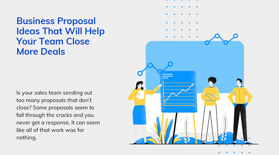 Business Proposal Ideas That Will Help Your Team Close More Deals